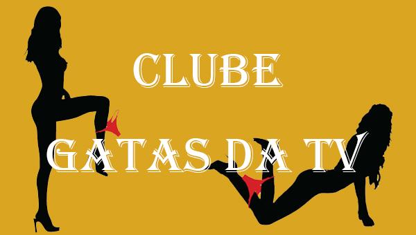 Conheça o Novo Clube Gatas da TV