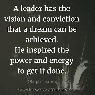"""Rare Success Quotes In Images To Inspire You: """"A leader has the vision and conviction that a dream can be achieved. He inspired the power and energy to get it done."""" - Ralph Lauren"""
