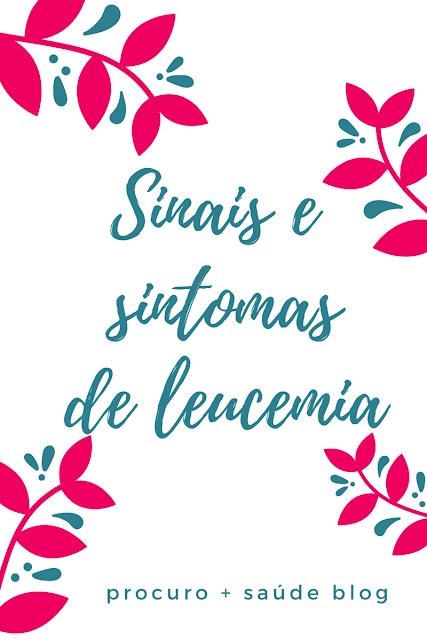 Sinais e sintomas de leucemia