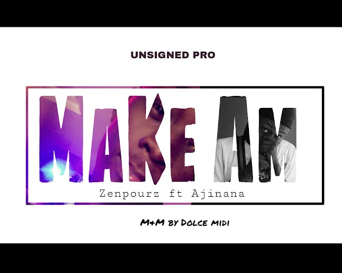 DOWNLOAD MP3: Zenpours Ft Ajinana - Make Am