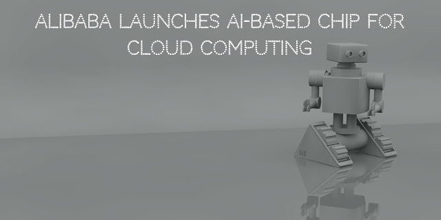 Alibaba launches AI-based chip for cloud computing