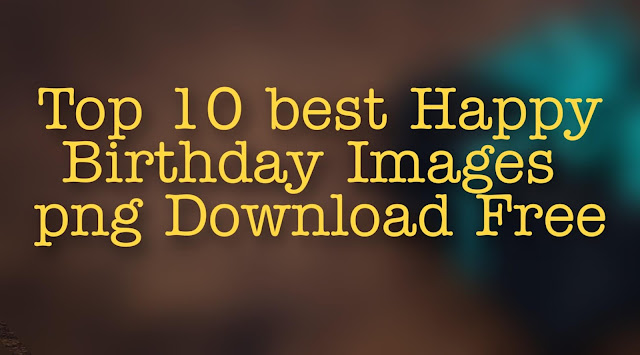 Top 10 best Happy Birthday Images Download Free
