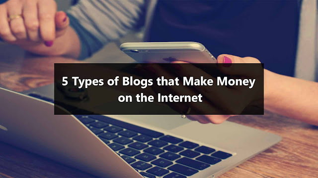 5 Types of Blogs that Make Money on the Internet
