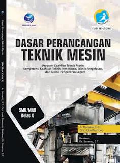 Dasar Perancangan Teknik Mesin - Program Keahlian Teknik Mesin Kompetensi Keahlian Teknik Pemesinan, Teknik Pengelasan, dan Teknik Pengecoran Logam SMK/MAK Kelas X