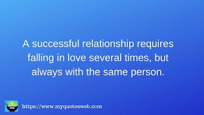 A successful relationship requires falling in love | quotes for facebook