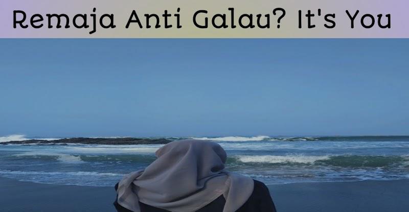 Remaja Anti Galau? It's You!