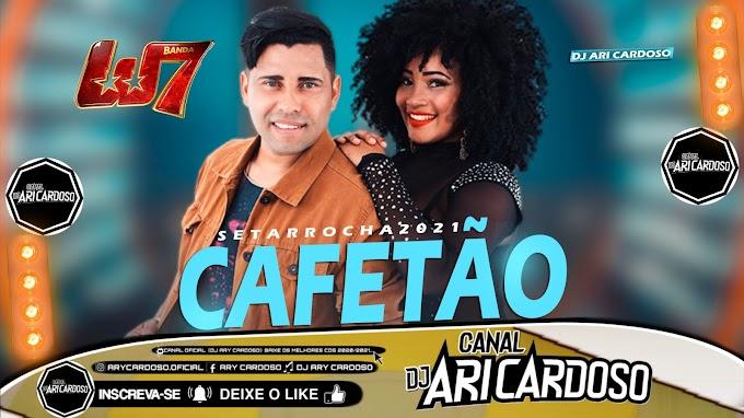 [✔]Set Arrocha 2021 Banda W7 - Cafetão Repertório Romântico Maio 2021 - [Dj Ari Cardoso]