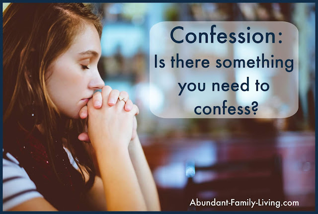 Confession:  Is there something you need to confess?