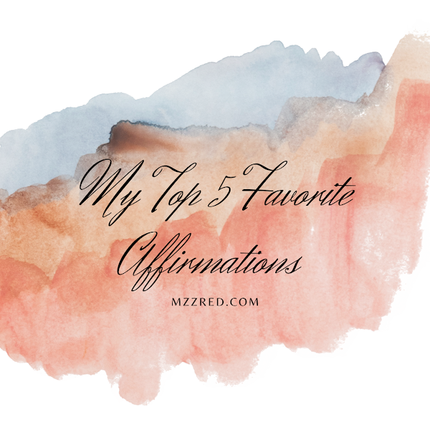 Affirm Yourself. My Top 5 Favorite Affirmations!