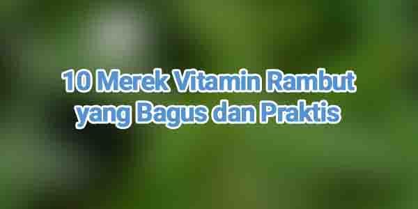 Vitamin Rambut yang Bagus, Vitamin rambut alami, vitamin penumbuh rambut