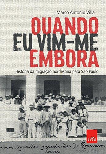 Quando eu vim-me embora: História da migração nordestina para São Paulo - Marco Antonio Villa