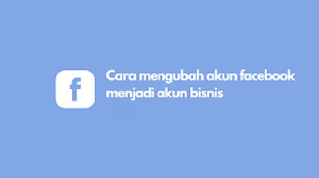 Cara Mengubah Akun FB Menjadi Akun Bisnis