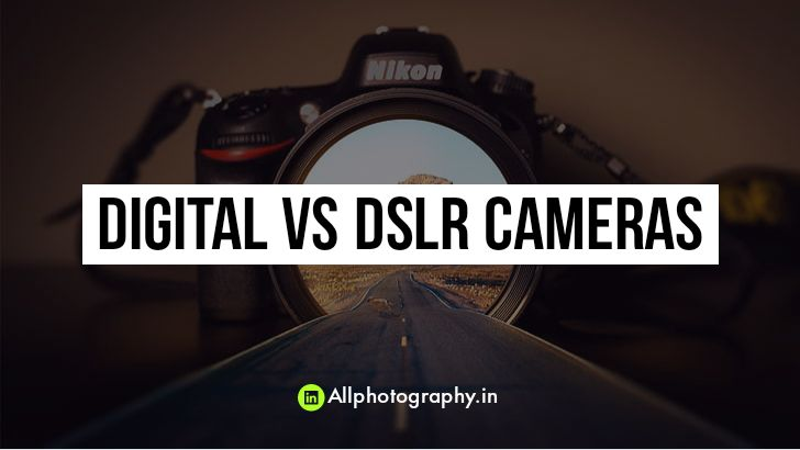 Digital Camera vs dslr camera