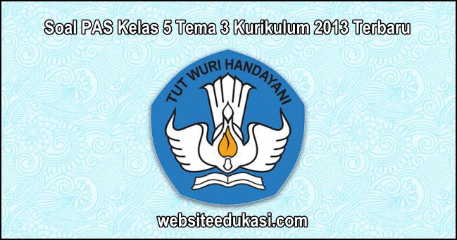 Soal PAS Kelas 5 Tema 3 Kurikulum 2013 Tahun 2019/2020