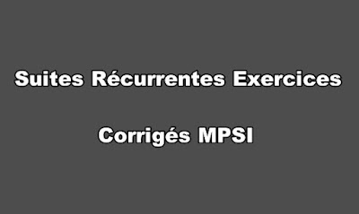 Suites Récurrentes Exercices Corrigés MPSI