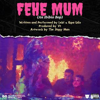 MUSIC: Leki x Ikpa Udo - Fehe Mum! (Prod. VT) | @lekiofficial @ikpa_udo