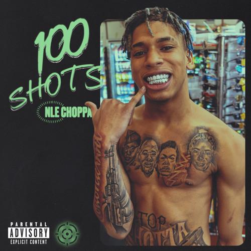 NLE CHOPPA - 100 SHOTS