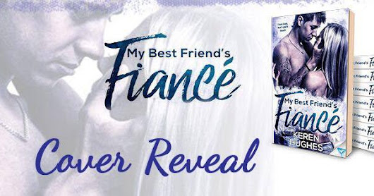 MY BEST FRIEND'S FIANCE.BY KEREN HUGHES - COVER REVEAL