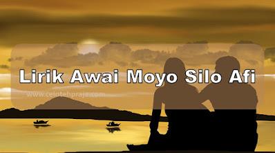 Tebai U Ozui, Awai Moyo Silo Afi Lirik (Lagu Nias)