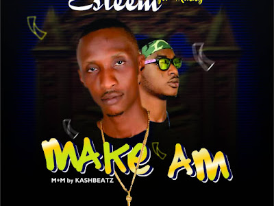 DOWNLOAD MP3: Esteem Ft. Rikky - Make Am