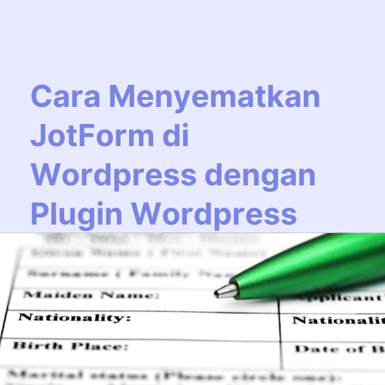 Cara Menyematkan JotForm di Wordpress dengan Plugin Wordpress