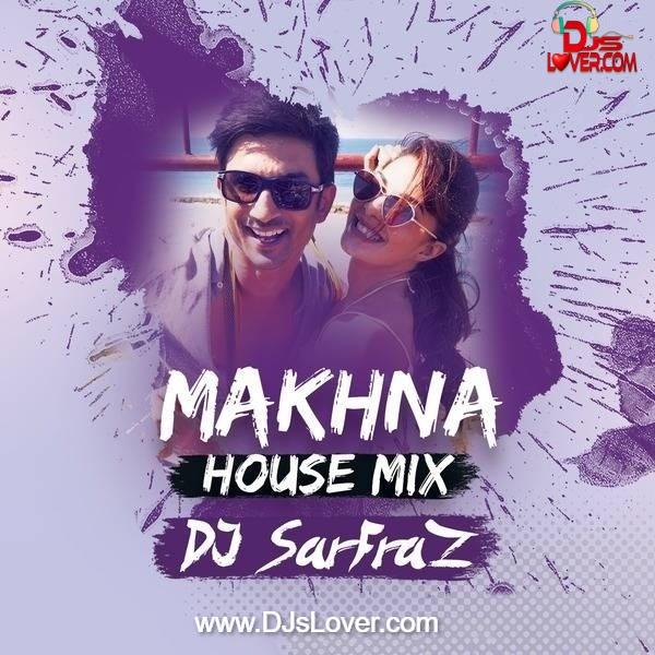 Makhna House Mix DJ Sarfraz