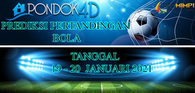 PREDIKSI PERTANDINGAN BOLA 19 – 20 JANUARI 2021