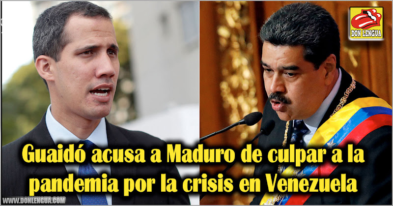 Guaidó acusa a Maduro de culpar a la pandemia por la crisis de Venezuela