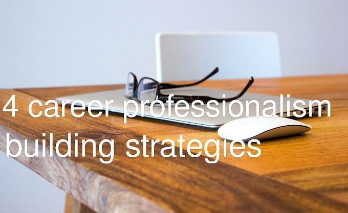 4 career professionalism building strategies