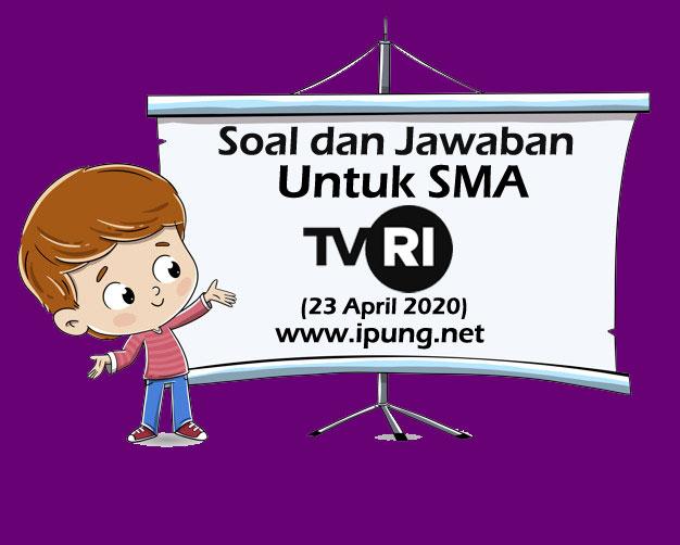 Soal dan Kunci Jawaban Pembelajaran TVRI untuk SMA (Kamis, 22 April 2020)