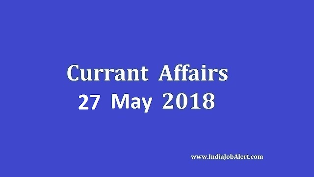 Exam Power: 27 May 2018 Today Current Affairs