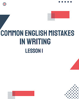 common English mistakes in writing lesson 1 By Mr.Zaki