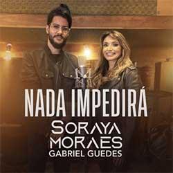 Nada Impedirá - Soraya Moraes, Gabriel Guedes