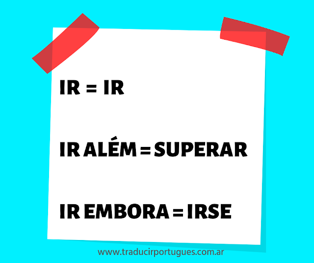 ¿Qué significa IR EMBORA e IR ALÉM en portugués?