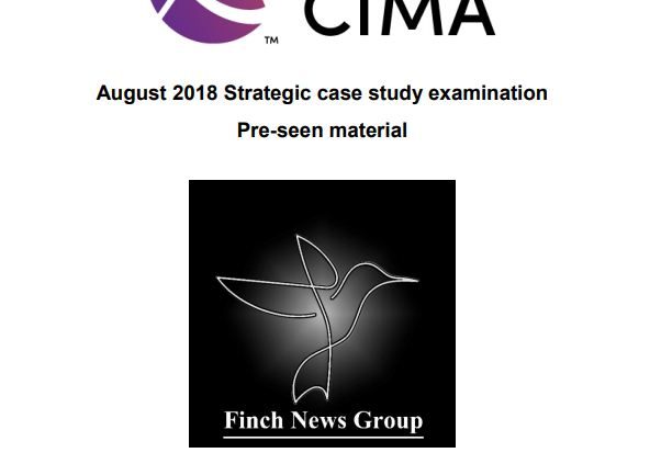 SCS August 2018 -  Pre-seen video analysis - CIMA Strategic Case Study - Finch News Group
