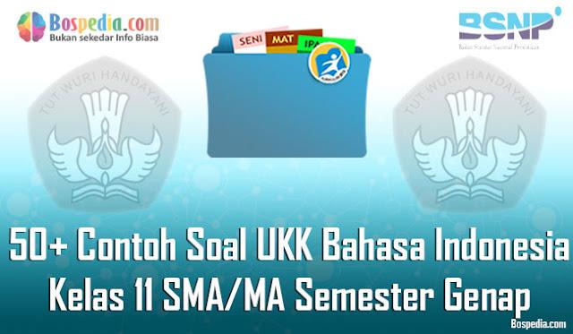 50+ Contoh Soal UKK Bahasa Indonesia Kelas 11 SMA/MA Semester Genap