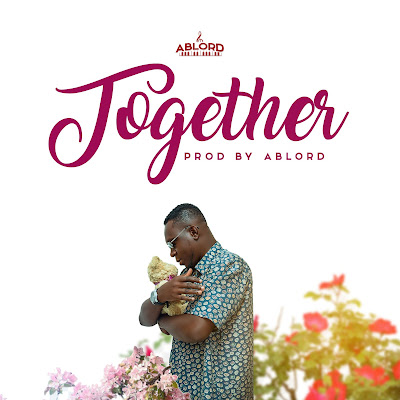 Ablord - Together (Prod. By AblordBeats - Audio MP3)