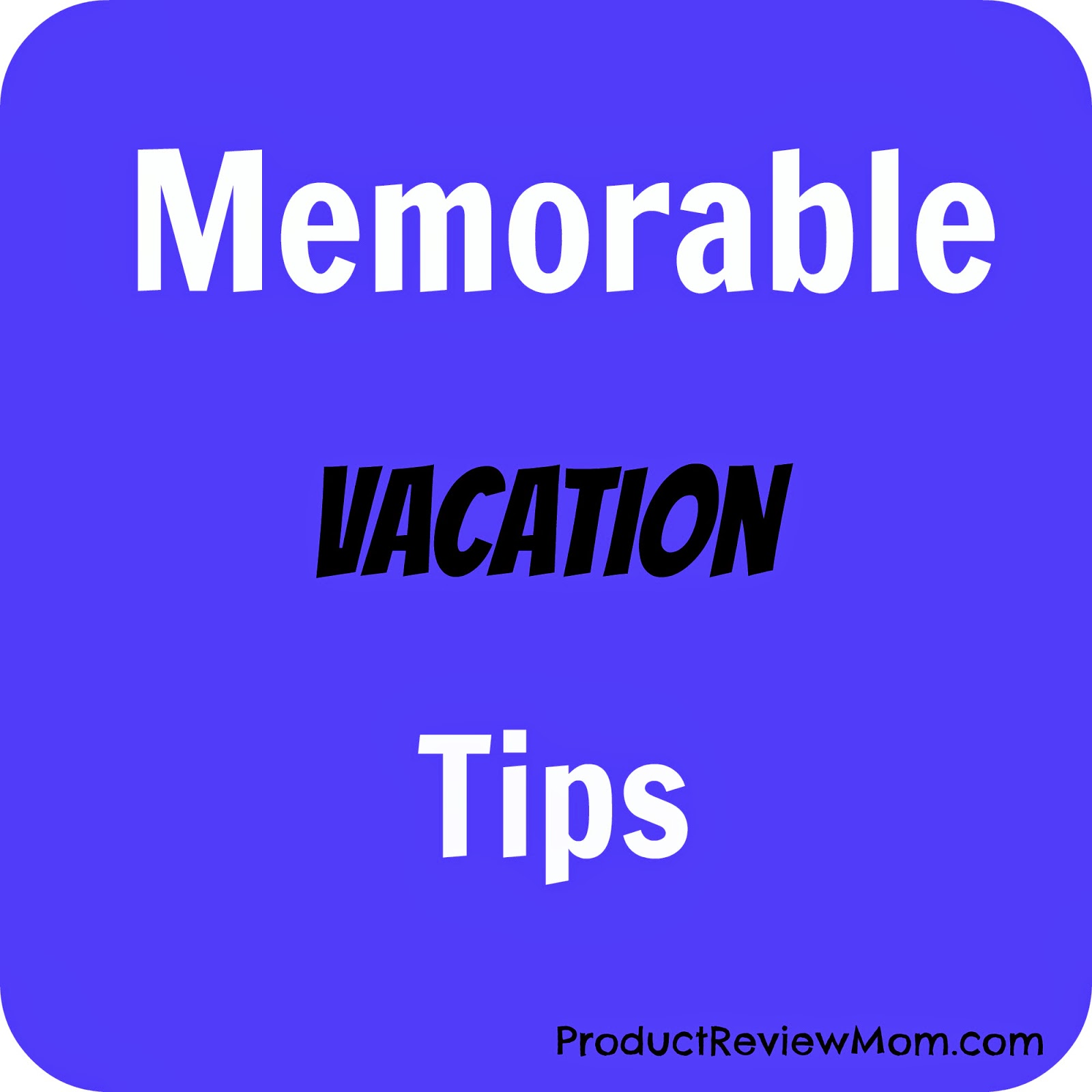 Memorable Vacation Tips via ProductReviewMom.com