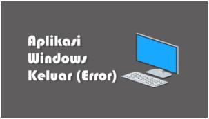 Cara Memperbaiki Aplikasi Crash  di Windows 10