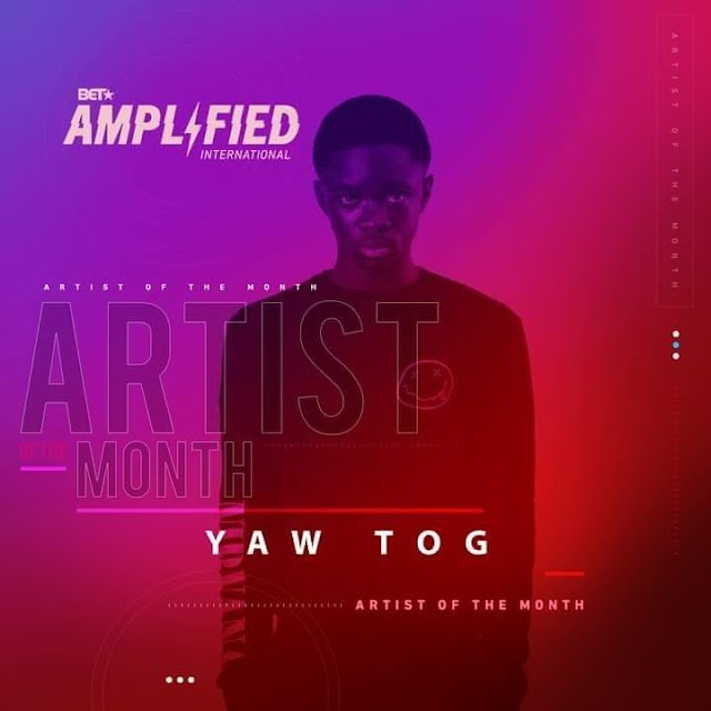 Yaw Tog named BET's Amplified Artist Of The Month