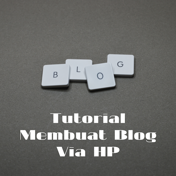 Tutorial Membuat Blog Via HP