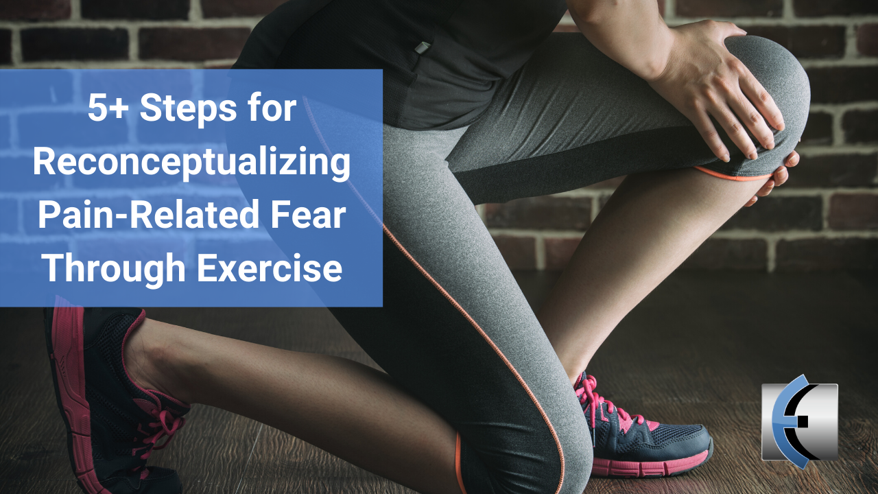 5+ Steps for Reconceptualizing Pain-Related Fear Through Exercise - themanualtherapist.com