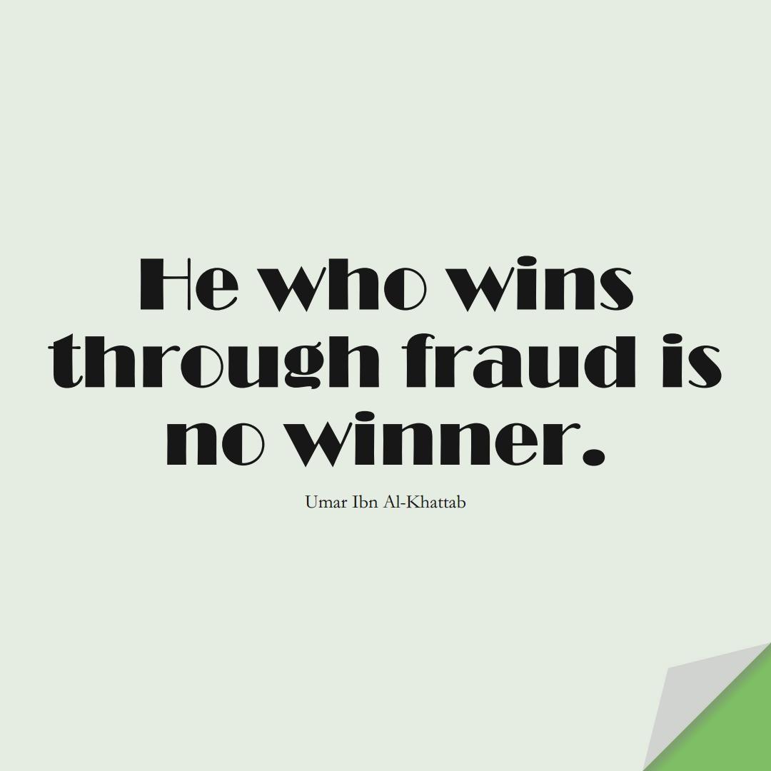 He who wins through fraud is no winner. (Umar Ibn Al-Khattab);  #UmarQuotes