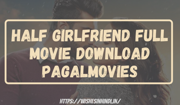 Half Girlfriend Full Movie Download Pagalmovies