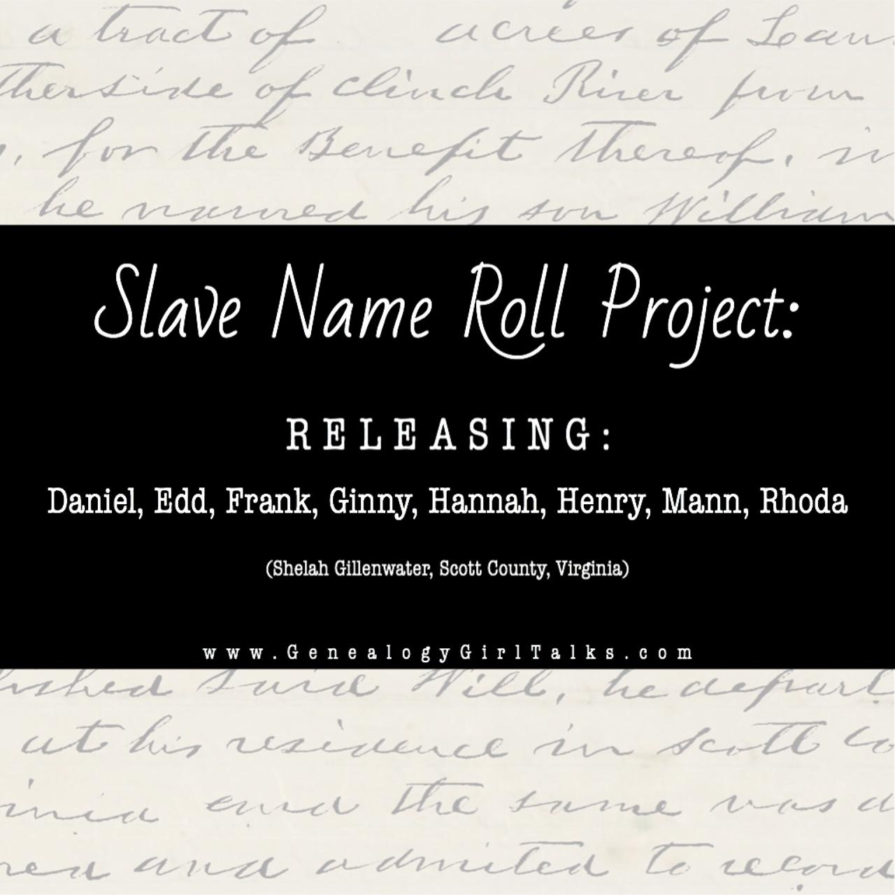 Slave Name Roll Project: Releasing Daniel, Edd, Frank, Ginny, Hannah, Henry, Mann, Rhoda | GenealogyGirlTalks.com
