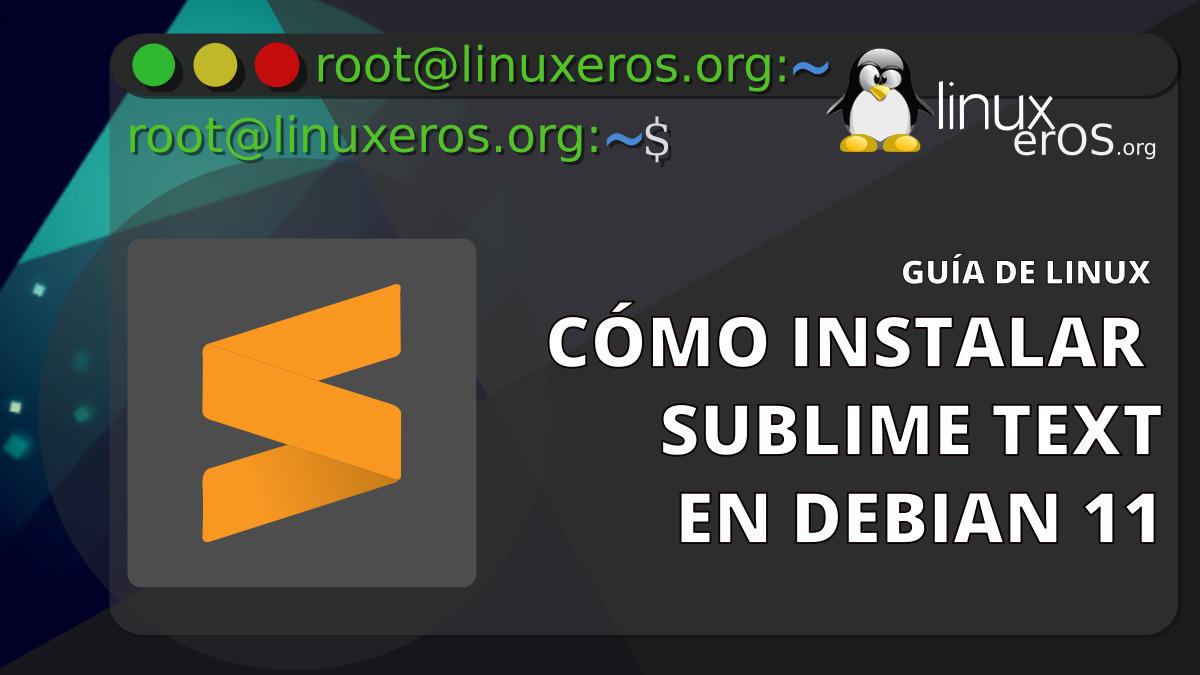 "Cómo instalar Sublime Text en Debian 11 ""Bullseye"""