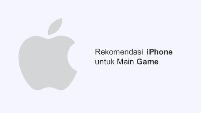 rekomendasi hp iphone untuk game