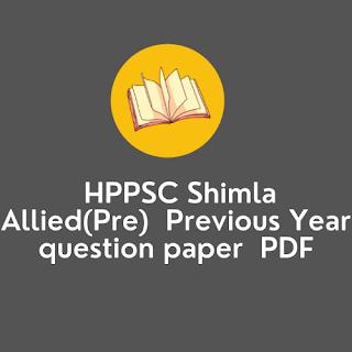HPPSC Shimla  Allied(Pre)  Previous Year question paper 2016 PDF