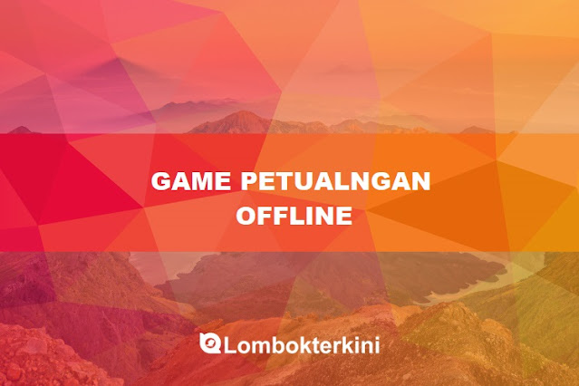 Game Petualangan Android Offline 2021