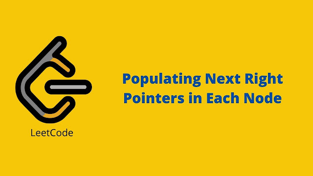 Leetcode Populating Next Right Pointers in Each Node problem solution